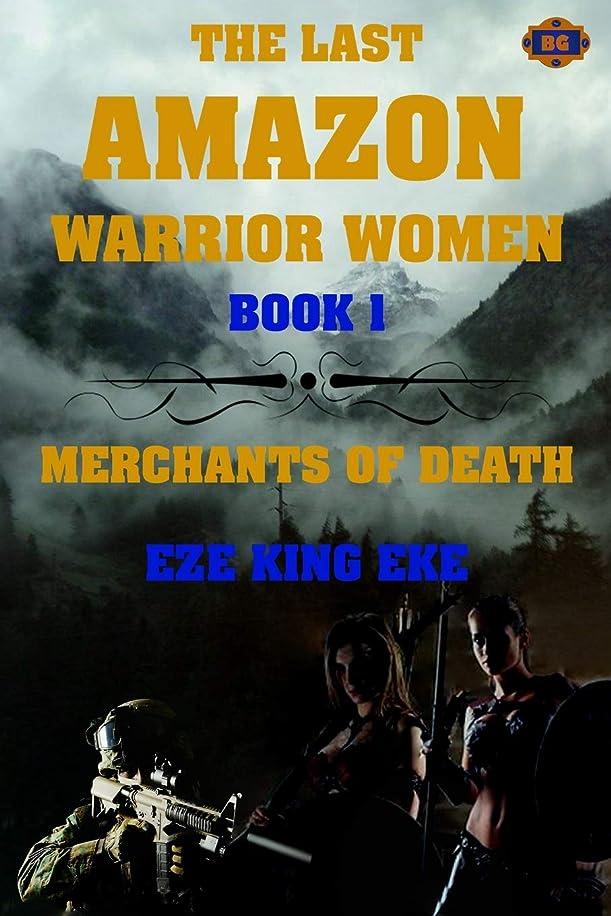 スープ言うまでもなくボアThe Last Amazon Warrior Women: Book 1: Merchants of Death