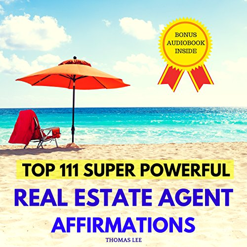 Top 111 Super Powerful Real Estate Agent Affirmations                   By:                                                                                                                                 Thomas Lee                               Narrated by:                                                                                                                                 Ted Gitzke                      Length: 33 mins     2 ratings     Overall 2.0
