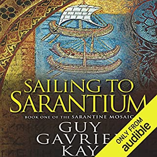 Sailing to Sarantium      Book One of the Sarantine Mosaic              By:                                                                                                                                 Guy Gavriel Kay                               Narrated by:                                                                                                                                 Berny Clark                      Length: 18 hrs and 48 mins     355 ratings     Overall 4.3
