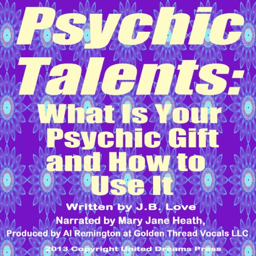 Psychic Talents     What Is Your Gift and How to Use It              By:                                                                                                                                 J. B. Love                               Narrated by:                                                                                                                                 Mary Jane Heath                      Length: 2 hrs and 38 mins     3 ratings     Overall 3.0