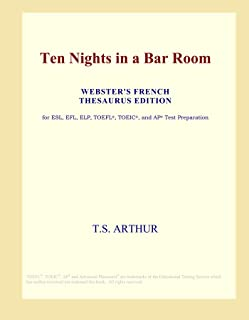 Ten Nights in a Bar Room (Webster's French Thesaurus Edition)