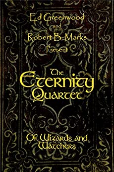 [Robert B. Marks, Ed Greenwood]のThe Eternity Quartet: Of Wizards and Watchers (English Edition)