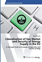 Liberalization of Gas Market and Security of Energy Supply in the EU: A thorough study on European energy policy and secur...