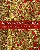 Russian Splendor: Sumptuous Fashions of the Russian Court - Dr. Mikhail Borisovich Piotrovsky