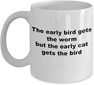 Early Bird Mug - Early Bird Gets The Worm But The Early Cat Gets The Bird - Early Bird Coffee Mug