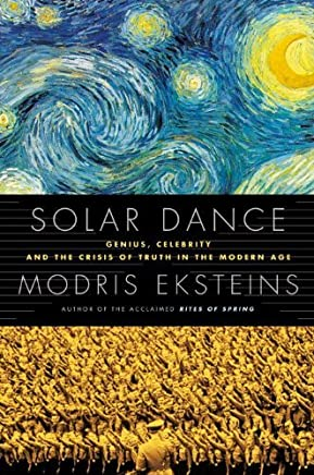 Solar Dance: Genius, Forgery and the Crisis of Truth in the Modern Age by Modris Eksteins (2012-01-31)