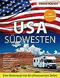 USA Südwesten: Eine Reiseroute mit 40 sehenswerten Zielen - ZUM NACHREISEN