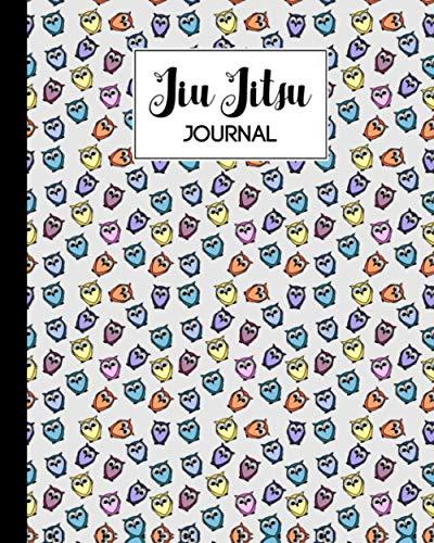 Jiu Jitsu Journal: Colorful Owls Jiu Jitsu Journal, Jiu Jitsu Training Journal to making you a better BJJ...