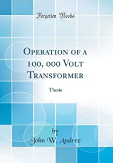 Operation of a 100, 000 Volt Transformer: Thesis (Classic Reprint)