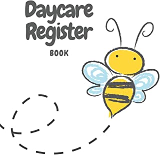 Daycare Register Book: Bee and Flower Child Day Care Log In/Out and Parent Sign In/Out Book With Name, Emergency Phone Number, and Signature Columns | ... and Dropping Children Off Easy and Smooth