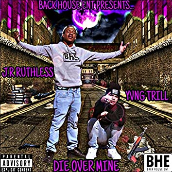 Die Over Mine (feat. J.R. Ruthless)