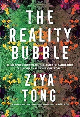 Reality Bubble: Blind Spots, Hidden Truths, and the Dangerous Illusions That Shape Our World