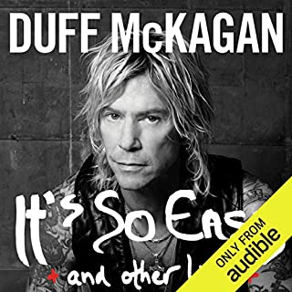 It's So Easy     And Other Lies              Written by:                                                                                                                                 Duff McKagan                               Narrated by:                                                                                                                                 Christian Rummel                      Length: 10 hrs and 16 mins     4 ratings     Overall 5.0