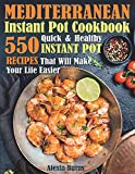Mediterranean Instant Pot Cookbook: 550 Quick and Healthy Instant Pot Recipes That Will Make Your...