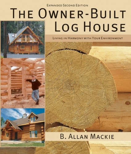 Mackie, B: Owner-built Log House: Living in Harmony With You: Living in Harmony with Your Environment
