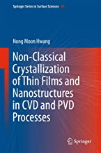 Non-Classical Crystallization of Thin Films and Nanostructures in CVD and PVD Processes (Springer Series in Surface Sciences)