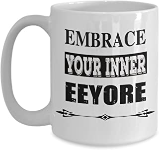 Embrace Your Inner Eeyore - Coffee Mug Tea Cup Funny Gift For Mother Papa Dad Thanksgiving, Thank you, Mother's day, Father's Day, Christmas, Xmas, Grandfather, Grandmother