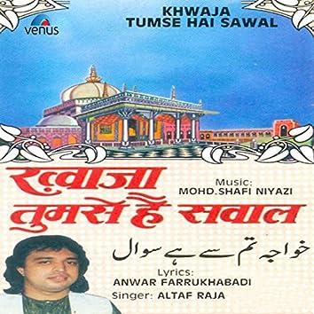 Khwaja Tumse Hai Sawal