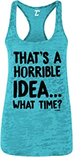 That's A Horrible Idea…What Time? - Funny Women's Racerback Tank Top