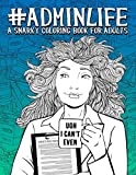 Admin Life: A Snarky Coloring Book for Adults: 51 Funny Adult Coloring Pages for Administrative Assistants, Secretaries & Receptionists