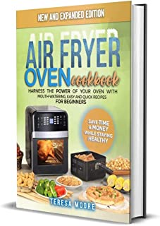 Air Fryer Oven Cookbook: Harness the Power of Your Oven With Mouth-Watering, Easy and Quick Recipes for Beginners | Save T...