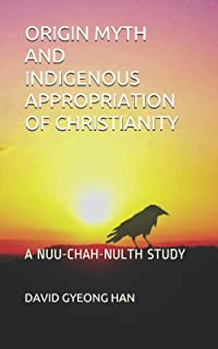 ORIGIN MYTH AND INDIGENOUS APPROPRIATION OF CHRISTIANITY: A NUU-CHAH-NULTH STUDY