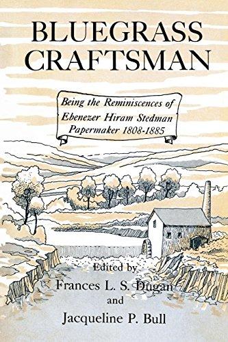 Bluegrass Craftsman: Being the Reminiscences of Ebenezer Hiram Stedman Papermaker 1808–1885 (English Edition)