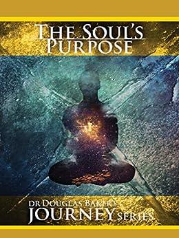 The Soul's Purpose (Journey Series) (English Edition) par [Dr Douglas M. Baker, Rebecca Dingle, Karyn M. Hill]