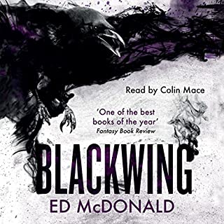 Blackwing     The Raven's Mark, Book 1              By:                                                                                                                                 Ed McDonald                               Narrated by:                                                                                                                                 Colin Mace                      Length: 11 hrs and 27 mins     241 ratings     Overall 4.5