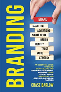 Branding: An Essential Guide to Brand Storytelling and Growing Your Small Business Using Social Media Marketing and Offlin...
