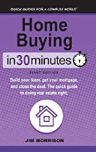 Home Buying in 30 Minutes: Build Your Team, Get Your Mortgage, and Close the Deal. the Quick Guide to Doing Real Estate Right.