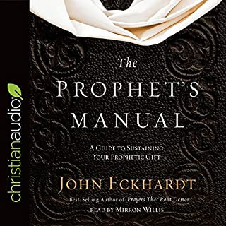 The Prophet's Manual     A Guide to Sustaining Your Prophetic Gift              By:                                                                                                                                 John Eckhardt                               Narrated by:                                                                                                                                 Mirron Willis                      Length: 12 hrs and 35 mins     68 ratings     Overall 4.8