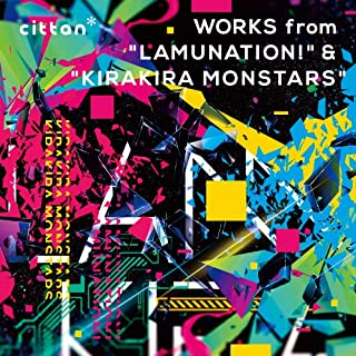"cittan* WORKS from ""LAMUNATION!""&""KIRAKIRA MONSTARS"""