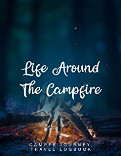 Life Around The Campfire: Camper Journey, Travel Logbook With Writing Prompts, Track Camps, Road Trip Planner, Adventure D...