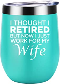 I Thought I Retired but Now I just Work for My Wife - Funny Retirement, Mother's Day, Father's Day Gift for Men, Grandpa, Grandfather - Coolife 12 oz Stainless Steel Insulated Wine Tumbler Cup
