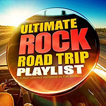 The Ultimate Rock Road Trip Playlist - All the Best Ever Driving Rock Anthems!