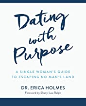 Dating with Purpose: A Single Woman's Guide to Escaping No Man's Land