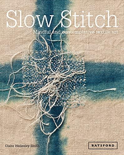 Slow Stitch. Mindful And Contemplative Textile Art