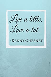 Live a little. Love a lot: Kenny Chesney Quote Fan Novelty Notebook / Journal / Gift / Diary 120 Lined Pages (6