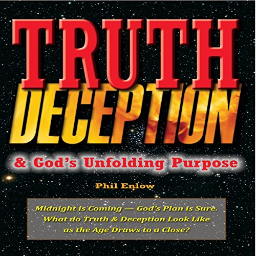Truth, Deception & God's Unfolding Purpose Audiobook By Phil Enlow cover art