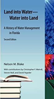 Land into Water--Water into Land: A History of Water Management in Florida