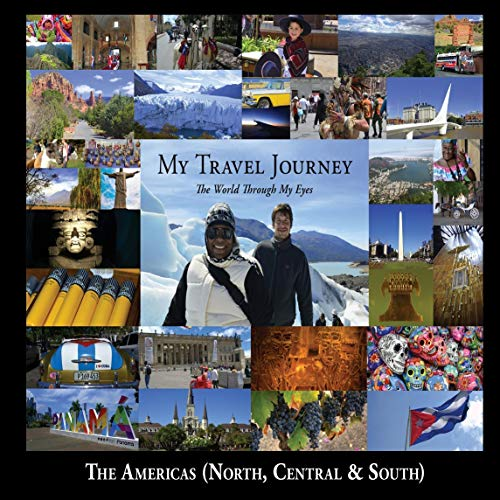 My Travel Journey - The World Through My Eyes: The Americas (North, Central & South) (1)