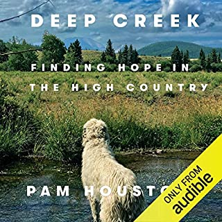 Deep Creek     Finding Hope in the High Country              By:                                                                                                                                 Pam Houston                               Narrated by:                                                                                                                                 Pam Houston                      Length: 10 hrs and 5 mins     118 ratings     Overall 4.7