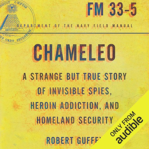 Chameleo     A Strange but True Story of Invisible Spies, Heroin Addiction, and Homeland Security              By:                                                                                                                                 Robert Guffey                               Narrated by:                                                                                                                                 Steven Roy Grimsley                      Length: 8 hrs and 23 mins     54 ratings     Overall 4.4
