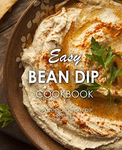 Easy Bean Dip Cookbook: 50 Delicious Bean Dip Recipes by [BookSumo Press]