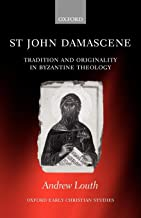 St John Damascene: Tradition and Originality in Byzantine Theology (Oxford Early Christian Studies)
