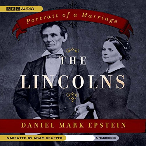 The Lincolns     Portrait of a Marriage              By:                                                                                                                                 Daniel Mark Epstein                               Narrated by:                                                                                                                                 Adam Grupper                      Length: 21 hrs and 33 mins     123 ratings     Overall 4.1