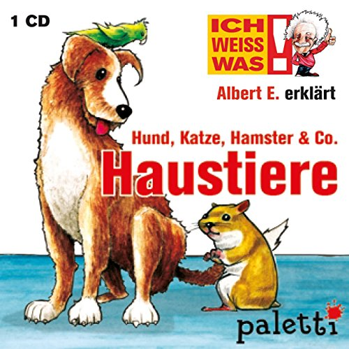 Ich weiss was! Albert E. erklärt Haustiere Hund, Katze, Hamster & Co. Kinder CD Hörbuch Wissens CD