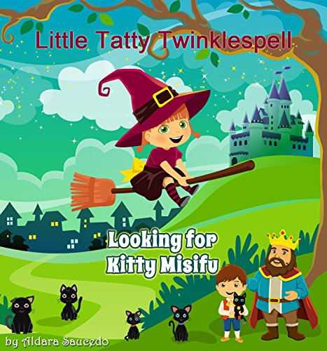 Little Tatty Twinklespell ( Looking For Kitty Misifu ) (The Adventures Of Little Tatty Twinklespell Book 1) (English Edition)