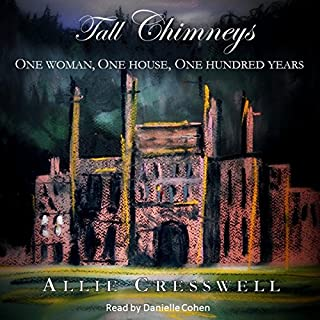 Tall Chimneys     One Woman, One House, One Hundred Years              By:                                                                                                                                 Allie Cresswell                               Narrated by:                                                                                                                                 Danielle Cohen                      Length: 15 hrs and 26 mins     9 ratings     Overall 4.6